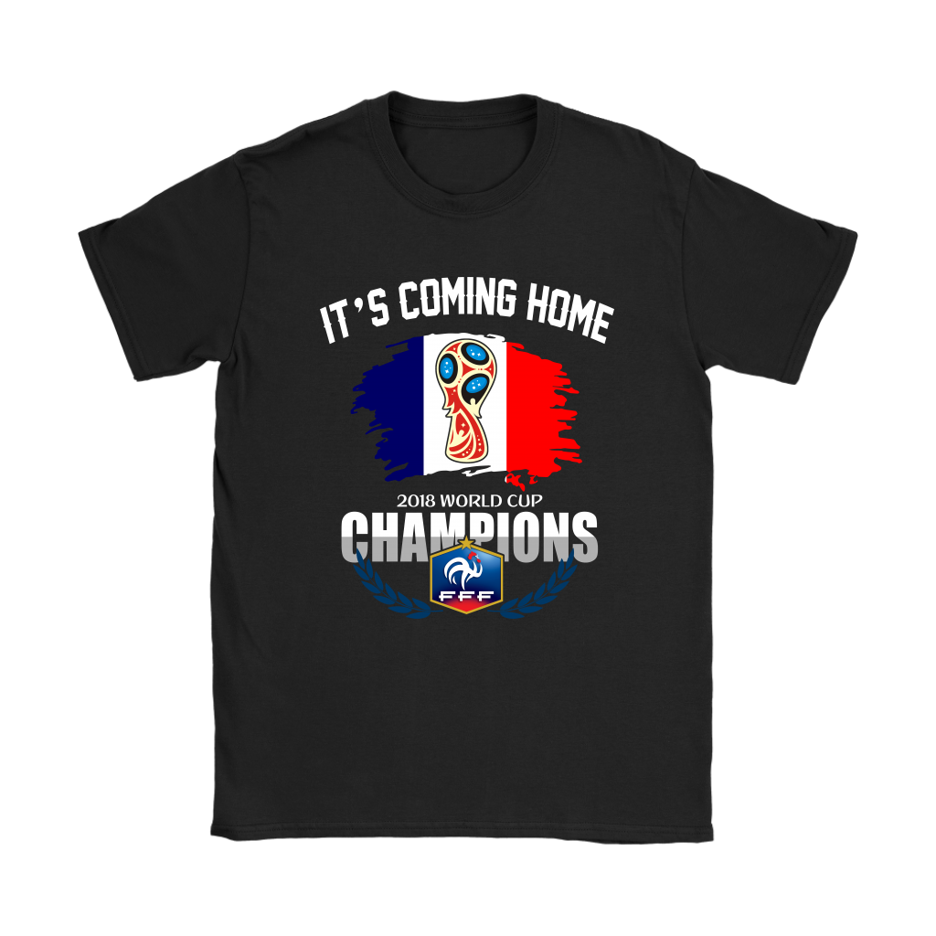 2018 France World Cup Champions It's Coming Home Shirt Women